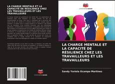 Bookcover of LA CHARGE MENTALE ET LA CAPACITÉ DE RÉSILIENCE CHEZ LES TRAVAILLEURS ET LES TRAVAILLEURS