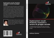 Buchcover von Esplorazioni vocali: Pratiche risonanti e lavoro di gruppo sociale