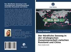 Buchcover von Der Nördliche Seeweg in der strategischen Zusammenarbeit zwischen Russland und China