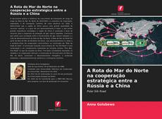 Bookcover of A Rota do Mar do Norte na cooperação estratégica entre a Rússia e a China