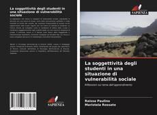 Copertina di La soggettività degli studenti in una situazione di vulnerabilità sociale