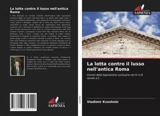 La lotta contro il lusso nell'antica Roma kitap kapağı