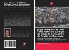 Bookcover of Jogos Olímpicos de 2014 como factor de evolução do mercado de trabalho da Região de Krasnodar