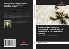 Bookcover of Communicative and pragmatic principles of homiletics in rhetorical theory