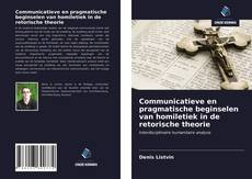 Bookcover of Communicatieve en pragmatische beginselen van homiletiek in de retorische theorie