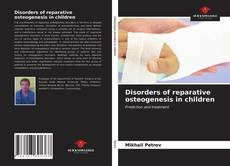 Bookcover of Disorders of reparative osteogenesis in children
