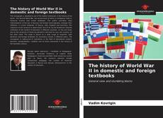 Bookcover of The history of World War II in domestic and foreign textbooks