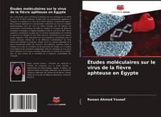 Couverture de études moléculaires sur le virus de la fièvre aphteuse en égypte