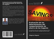 Bookcover of Evaluación de los determinantes del comportamiento de ahorro de los hogares
