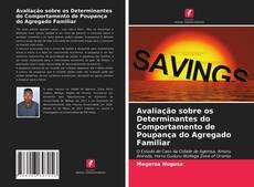 Bookcover of Avaliação sobre os Determinantes do Comportamento de Poupança do Agregado Familiar