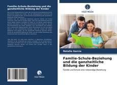 Familie-Schule-Beziehung und die ganzheitliche Bildung der Kinder kitap kapağı