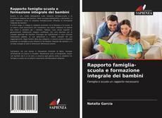 Copertina di Rapporto famiglia-scuola e formazione integrale dei bambini