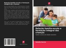 Bookcover of Relação família-escola e formação integral das crianças