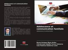 Copertina di Adolescence et communication familiale