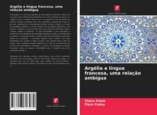 Bookcover of Argélia e língua francesa, uma relação ambígua