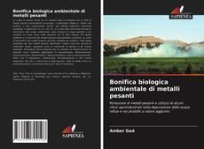 Copertina di Bonifica biologica ambientale di metalli pesanti