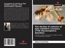 Bookcover of The decline of colonies of Apis mellifera Linnaeus, 1758 (Hymenoptera: Apoidea).
