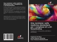 Borítókép a  Una revisione: sulla medicina elementare per i complessi di 1,10-fenantrolina - hoz