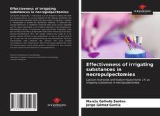 Bookcover of Effectiveness of irrigating substances in necropulpectomies