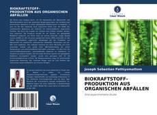 Bookcover of BIOKRAFTSTOFF- PRODUKTION AUS ORGANISCHEN ABFÄLLEN