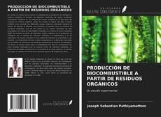 Portada del libro de PRODUCCIÓN DE BIOCOMBUSTIBLE A PARTIR DE RESIDUOS ORGÁNICOS