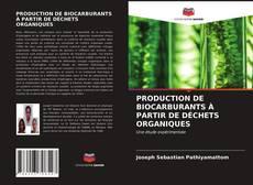 Bookcover of PRODUCTION DE BIOCARBURANTS À PARTIR DE DÉCHETS ORGANIQUES