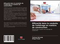 Capa do livro de Efficacité dans la conduite de l'arbitrage en matière de construction