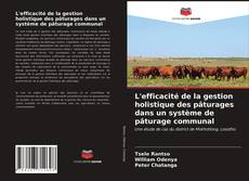 Couverture de L'efficacité de la gestion holistique des pâturages dans un système de pâturage communal