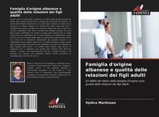 Copertina di Famiglia d'origine albanese e qualità delle relazioni dei figli adulti