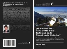 Portada del libro de ¿Qué causó las variaciones de la fertilidad en la Transilvania histórica?