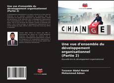 Bookcover of Une vue d'ensemble du développement organisationnel (Partie 2)