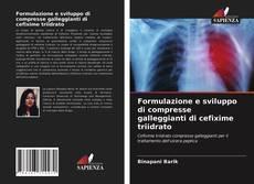 Bookcover of Formulazione e sviluppo di compresse galleggianti di cefixime triidrato