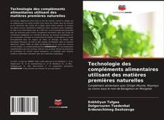 Bookcover of Technologie des compléments alimentaires utilisant des matières premières naturelles