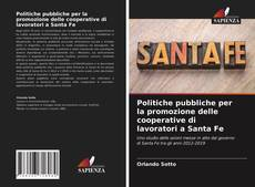 Copertina di Politiche pubbliche per la promozione delle cooperative di lavoratori a Santa Fe