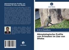 Hämatologische Profile von Primaten im Zoo von Dhaka kitap kapağı