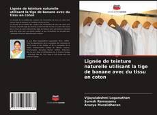 Bookcover of Lignée de teinture naturelle utilisant la tige de banane avec du tissu en coton