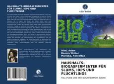 Couverture de HAUSHALTS-BIOGASFERMENTER FÜR SLUMS, IDPS UND FLÜCHTLINGE
