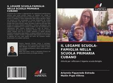 Bookcover of IL LEGAME SCUOLA-FAMIGLIA NELLA SCUOLA PRIMARIA CUBANO