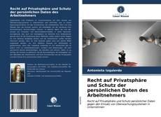 Copertina di Recht auf Privatsphäre und Schutz der persönlichen Daten des Arbeitnehmers