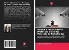 Bookcover of Direito à Privacidade e Protecção de Dados Pessoais do trabalhador