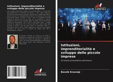Bookcover of Istituzioni, imprenditorialità e sviluppo delle piccole imprese