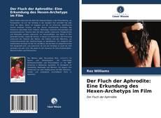 Обложка Der Fluch der Aphrodite: Eine Erkundung des Hexen-Archetyps im Film