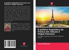 Bookcover of A política linguística da França em relação à língua francesa