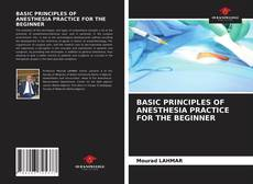 Bookcover of BASIC PRINCIPLES OF ANESTHESIA PRACTICE FOR THE BEGINNER
