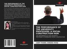 Обложка THE PERFORMANCE OF THE UNIVERSITY PROFESSOR: A SOCIAL CONSTRUCTION HUM