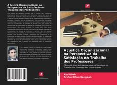 Capa do livro de A Justiça Organizacional na Perspectiva da Satisfação no Trabalho dos Professores
