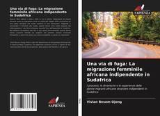 Bookcover of Una via di fuga: La migrazione femminile africana indipendente in Sudafrica