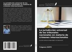 Обложка La jurisdicción universal de los tribunales nacionales en materia de crímenes internacionales