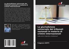Bookcover of La giurisdizione universale dei tribunali nazionali in materia di crimini internazionali