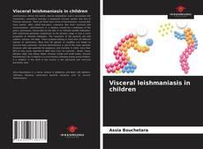 Обложка Visceral leishmaniasis in children